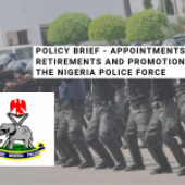 POLICY BRIEF – APPOINTMENTS, RETIREMENTS AND PROMOTIONS IN THE NIGERIA POLICE FORCE
